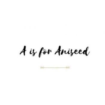 A is For Aniseed